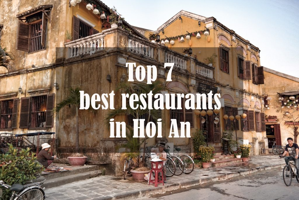 Top 7 best restaurants in Hoi An Old Town you should not miss out