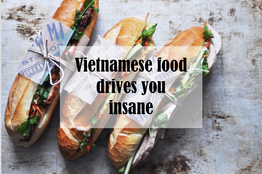 The famous Vietnamese food would easily drive you insane!