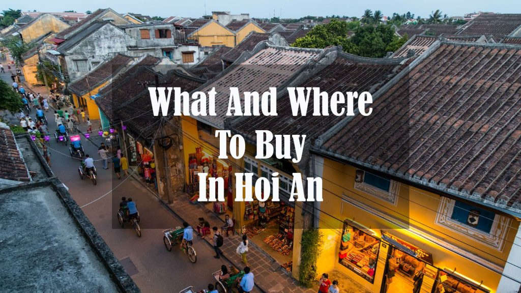 Shopping in Hoi An – an ultimate guide for what and where to